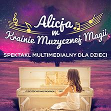 Alicja w Krainie Muzycznej Magii - Bilety